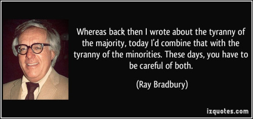 quote-whereas-back-then-i-wrote-about-the-tyranny-of-the-majority-today-i-d-combine-that-with-the-ray-bradbury-212862